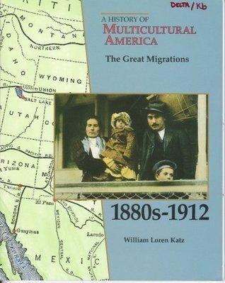 The Great Migrations, 1880-1912 William Loren Katz