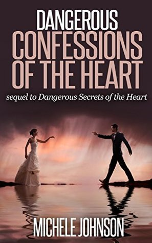 Dangerous Confessions of the Heart  by  Michele Johnson