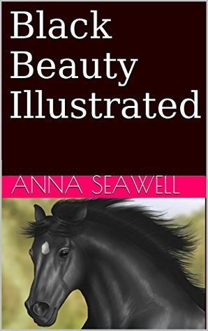 Black Beauty Illustrated  by  Anna Seawell
