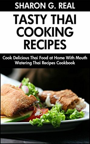 Thai Cooking Recipes: Foods that should not miss in a balanced diet SHARON G. REAL
