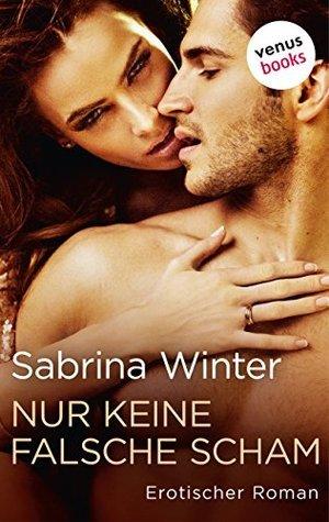 Nur keine falsche Scham!: Erotischer Roman  by  Sabrina Winter