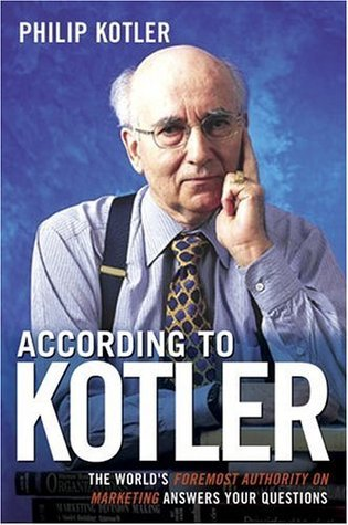 According to Kotler: The Worlds Foremost Authority on Marketing Answers Your Questions  by  Philip Kotler