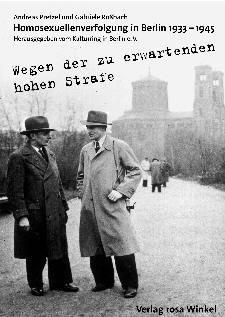 Wegen der zu erwartenden hohen Strafe... Homosexuellenverfolgung in Berlin 1933-1945  by  Andreas Pretzel