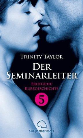 Der Seminarleiter   Erotische Kurzgeschichte: Sex, Leidenschaft, Erotik und Lust  by  Trinity Taylor