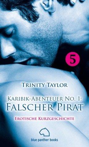 Karibik-Abenteuer No. 1: Falscher Pirat   Erotische Kurzgeschichte: Sex, Leidenschaft, Erotik und Lust  by  Trinity Taylor