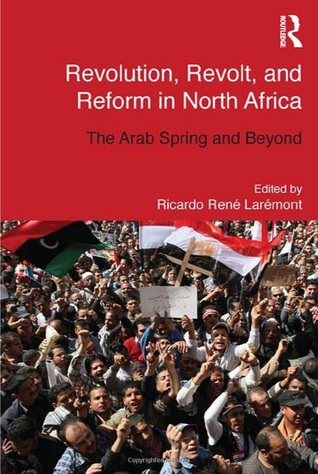 Revolution, Revolt and Reform in North Africa: The Arab Spring and Beyond  by  Ricardo Laremont