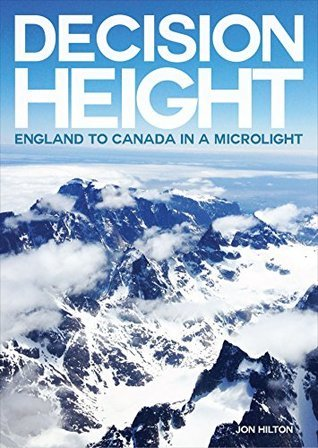 Decision Height: England to Canada in a Microlight Jon Hilton
