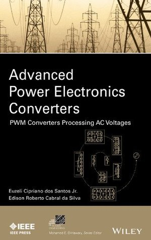 Advanced Power Electronics Converters: PWM Converters Processing AC Voltages (IEEE Press Series on Power Engineering)  by  Euzeli Dos Santos