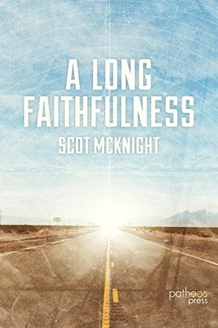 A Long Faithfulness: The Case for Christian Perseverance  by  McKnight Scot