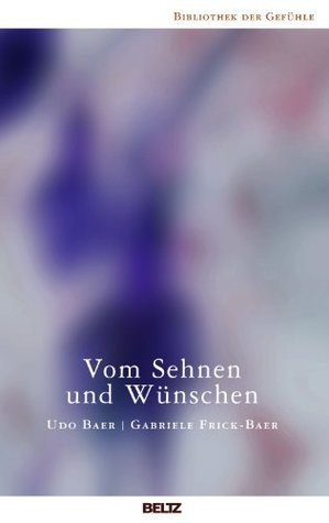 Vom Sehnen und Wünschen (Bibliothek der Gefühle 8)  by  Udo Baer