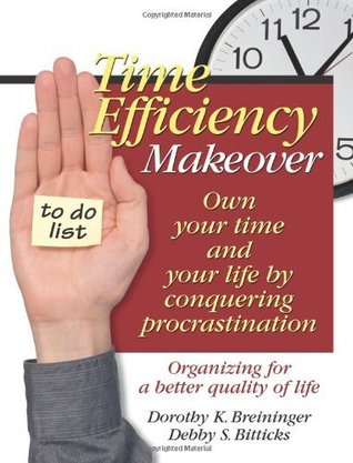 Time Efficiency Makeover: Own Your Time and Your Life  by  Conquering Procrastination by Dorothy K. Breininger