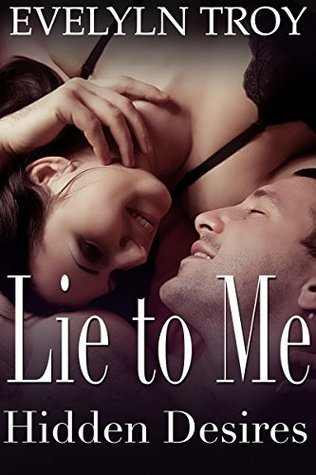 Lie To Me: Hidden Desires  by  Evelyn Troy