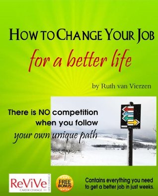 How to Change Your Job for a Better Life  by  Ruth van Vierzen