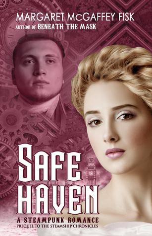 Safe Haven: A Steampunk Romance Margaret McGaffey Fisk