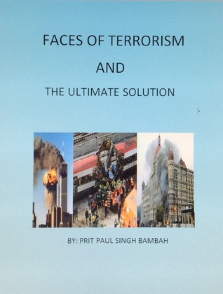 Faces of Terrorism and The Ultimate Solution. By: Prit Paul Singh Bambah  by  Harpal Sodhi