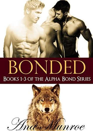 Bonded: Books 1-3 of the Alpha Bond Series  by  Ana Munroe