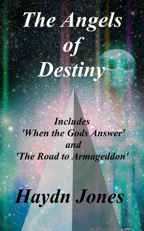 The Angels of Destiny (A Duology) Includes When the Gods Answer and The Road to Armageddon. Haydn Jones