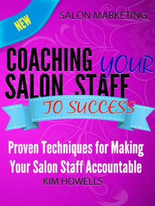 Salon Marketing Coaching Your Salon Staff to Success Kim Howells