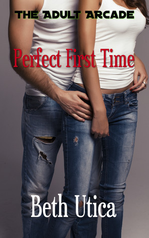 Perfect First Time  by  Beth Utica