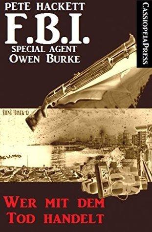 Wer mit dem Tod handelt: FBI Special Agent Owen Burke  by  Pete Hackett