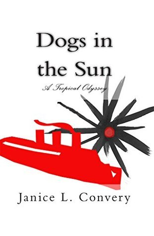 Dogs in the Sun: A Tropical Odyssey  by  Janice L Convery