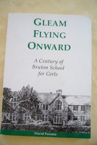 Gleam Flying Onward: A Century of Bruton School for Girls  by  David Parsons