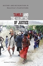Tamils and the Haunting of Justice: History and Recognition in Malaysia's Plantations  by  Andrew C. Willford