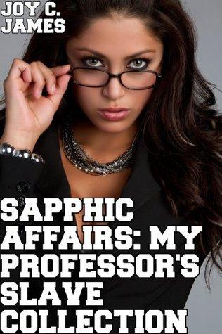 Sapphic Affairs: A Professors Slave Collection (BDSM, Erotica, Lesbian, Sapphic, Sex, Spanking, Submission) [BUNDLE]  by  Joy C. James