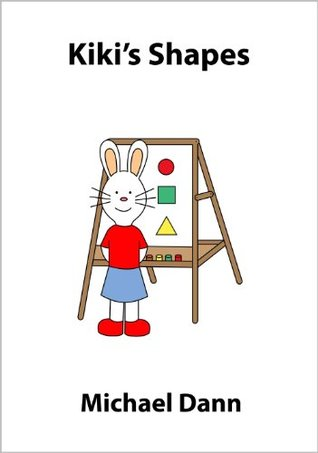 Kikis Shapes (An Illustrated Childrens Book) (Learn with Kiki Rabbit Book 3) Michael Dann