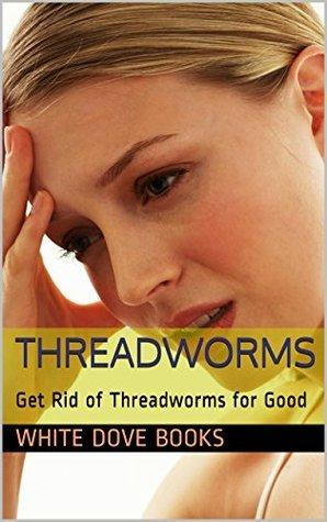 Threadworms: Get Rid of Threadworms for Good White Dove books