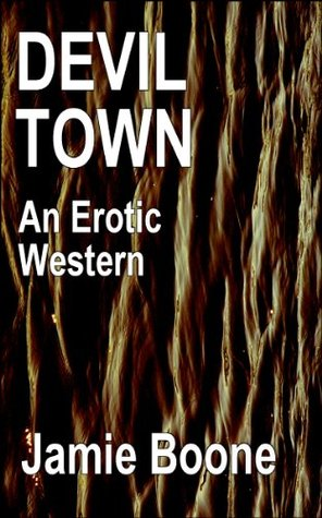 Devil Town: An Erotic Western  by  Jamie Boone