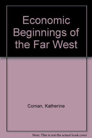 Economic Beginnings of the Far West Katharine Coman