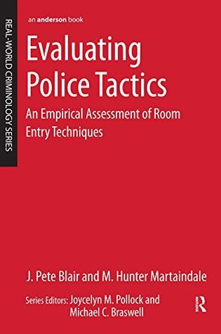 Evaluating Police Tactics: An Empirical Assessment of Room Entry Techniques (Real World Criminology)  by  Pete J. Blair