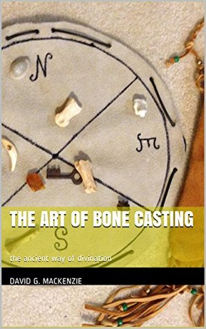The Art of Bone Casting: the ancient way of divination  by  David G. Mackenzie