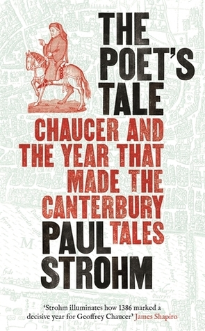 The Poets Tale: Chaucer and the year that made The Canterbury Tales  by  Paul Strohm