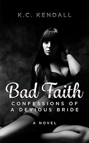 Bad Faith: Confessions of a Devious Bride  by  K. C. Kendall
