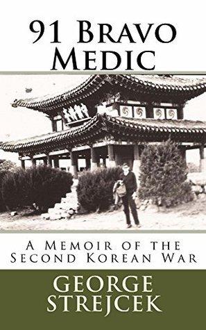 91 Bravo Medic.: A Memoir of the Second Korean War George Strejcek