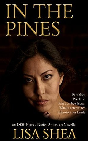 In the Pines - an 1800s Black / Native American Novella (The Lumbee Indian Saga Book 2)  by  Lisa Shea