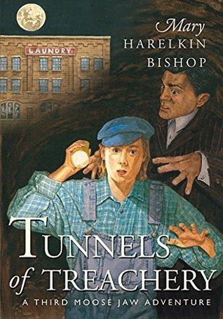 Tunnels of Treachery: A Third Moose Jaw Adventure (The Tunnels of Moose Jaw Adventure Series)  by  Mary Harelkin Bishop