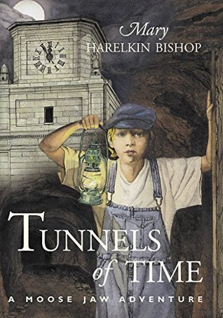 Tunnels of Time: A Moose Jaw Adventure (The Tunnels of Moose Jaw Adventure Series) Mary Harelkin Bishop