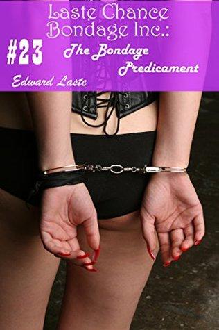 The Bondage Predicament (Laste Chance Bondage Inc. Book 23) Edward Laste