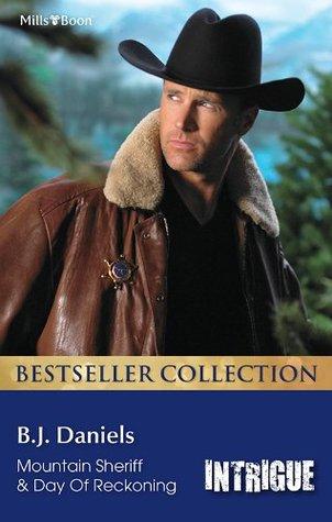 Mills & Boon : B.J. Daniels Bestseller Collection 201210/Mountain Sheriff/Day Of Reckoning B.J. Daniels