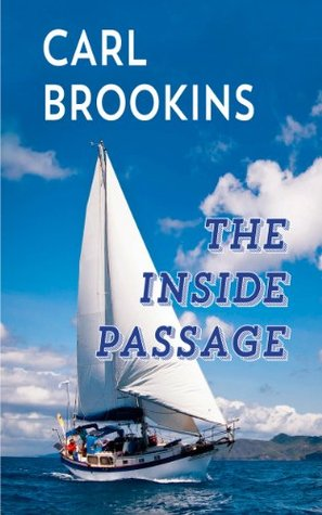 The Inside Passage: A Tanner/Whitney sailing adventure (Tanner Whitney Sailing Adventures Book 1) Carl Brookins