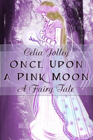 Once Upon a Pink Moon, A Fairy Tale Celia Jolley