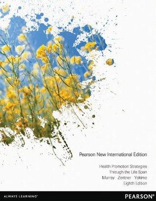 Health Promotion Strategies Through the Life Span: Pearson New International Edition Ruth Beckmann Murray