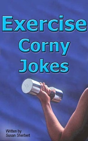 Exercise Corny Jokes and Humor S.L. Sherbert