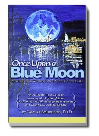 Once Upon A Blue Moon: Memoir of a Woman in the Middle of Her Life  by  Tamyra Bourgeois