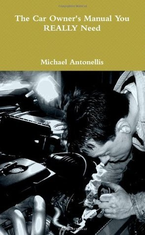 The Car Owners Manual You REALLY Need Michael Antonellis