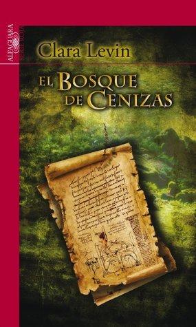 El Bosque de Cenizas (Saga de los Nombres, #3) Clara Levin