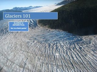 Glaciers 101: Alaska to Antarctica an ice field guide  by  Spencer Brown